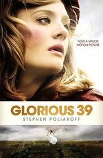 Glorious 39 - Stephen Poliakoff