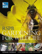 RSPB Gardening for Wildlife : A Complete Guide to Nature-friendly Gardening - Adrian Thomas