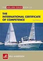 The Adlard Coles Book of the International Certificate of Competence : Pass Your ICC Test - Bill Anderson