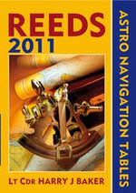 Reeds Astro-Navigation Tables 2011 : 2011 Edition - Lt Cdr Harry J. Baker