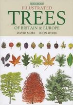 Illustrated Trees of Britain and Northern Europe : A Complete Guide to the Trees of Britain and Northern Europe - David More