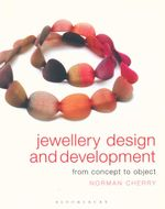Jewellery Design and Development : From Concept to Object - Norman Cherry