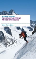 Rucksack Guide - Ski Mountaineering and Snowshoeing - Alun Richardson