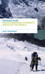 Rucksack Guide - Mountaineering in Remote Areas of the World - Alun Richardson