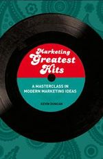 Marketing Greatest Hits : A Masterclass in Modern Marketing Ideas - Kevin Duncan