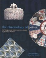 The Chronology of Pattern : Pattern in Art from Lotus Flower to Flower Power - Diana Newall