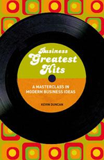Business Greatest Hits : A Masterclass in Modern Business Ideas - Kevin Duncan