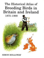 The Historical Atlas of Breeding Birds in Britain and Ireland 1875-1900 - Simon Holloway