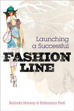 Launching a Successful Fashion Line : A Trendsetters Guide - Ralinda Harvey