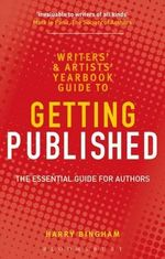 The Writers' and Artists' Yearbook Guide to Getting Published : The Essential Guide for Authors - Harry Bingham