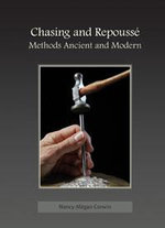 Chasing and Repousse : Methods Ancient and Modern - Nancy Megan Corwin