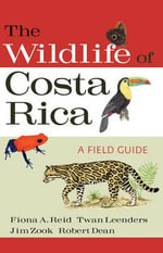 The Wildlife of Costa Rica : A Field Guide - Fiona A. Reid