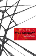 Me and My Web Shadow : How to Manage Your Reputation Online - Antony Mayfield