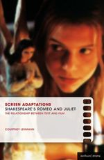 Screen Adaptations : Romeo and Juliet: A close study of the relationship between text and film - Courtney Lehmann