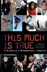 This Much is True: Documentary Filmmakers on the Art of Directing : 14 Directors on Documentary Filmmaking - James Quinn