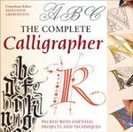 The Complete Calligrapher : Learn All about Creating Characters, Storytelling,... - Maryanne Grebenstein