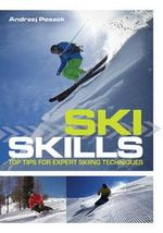 Ski Skills : Top Tips for Expert Skiing Technique - Andrzej Peszek