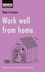 Work well from home : How to run a successful home office - Bloomsbury Publishing