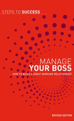 Manage your boss : How to build a great working relationship - Bloomsbury Publishing