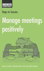 Manage Meetings Positively : How to Take Charge and Come Up with Results - Bloomsbury Publishing
