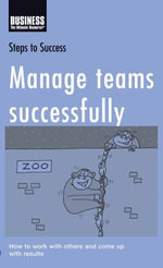 Manage teams successfully : How to work with others and come up with results - Bloomsbury Publishing