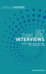 Get that job : Interviews: How to keep your head and get your ideal job - Bloomsbury Publishing