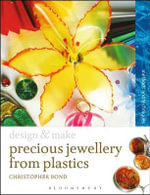 Precious Jewellery from Plastics : Methods and Techniques - Chris Bond