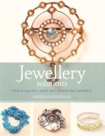 Jewellery Solutions : How to care for, repair and restore your jewellery - David McLoughlin