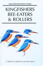 Kingfishers, Bee-Eaters and Rollers - C. Hilary Fry