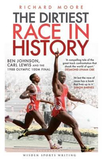The Dirtiest Race in History : Ben Johnson, Carl Lewis and the 1988 Olympic 100m Final - Richard Moore