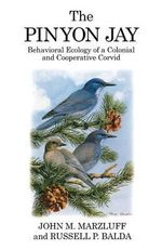 The Pinyon Jay : Behavioral Ecology of a Colonial and Cooperative Corvid - John M. Marzluff