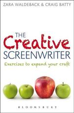 The Creative Screenwriter : Exercises to Expand Your Craft - Craig Batty