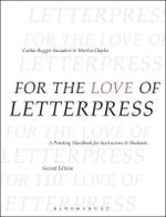For the Love of Letterpress : A Printing Handbook for Instructors and Students - Cathie Ruggie Saunders
