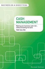 Cash Management : Making Your Business Cash-Rich...Without Breaking the Bank - Tony Dalton