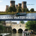 Urban Waterways : A Window on to the Waterways of England's Towns and Cities - Derek Pratt