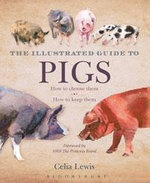 Illustrated Guide to Pigs : How to choose them - How to keep them - Celia Lewis