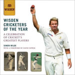Wisden Cricketers of the Year : A Celebration of Cricket's Greatest Players - Simon Wilde