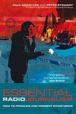 Essential Radio Journalism : How to Produce and Present Radio News - Paul Chantler