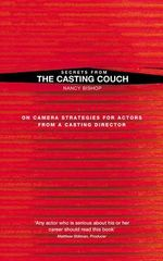 Secrets from the Casting Couch : On Camera Strategies for Actors from a Casting Director - Nancy Bishop