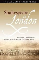 Shakespeare in London : Arden Shakespeare - Hannah Crawforth
