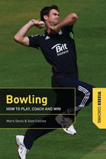 Bowling : How to Play, Coach and Win - Mark Davis