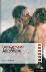 Screen Adaptations : Great Expectations: A Close Study of the Relationship Between Text and Film - Brian McFarlane