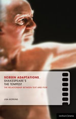 Screen Adaptations : The Tempest: A Close Study of the Relationship Between Text and Film - Lisa Hopkins