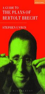 A Guide To The Plays Of Bertolt Brecht - Stephen Unwin