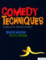 Comedy Techniques : An Introduction for Aspiring Comedians - Brian McKim