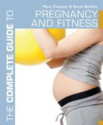 The Complete Guide to Pregnancy and Fitness : Complete Guides - Morc Coulson