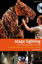 Stage Lighting - the technicians guide : An on-the-job reference tool - Skip Mort