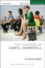 The Theatre of Caryl Churchill - R. Darren Gobert