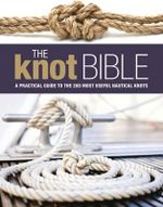 The Knot Bible : The Complete Guide to Knots and Their Uses - Bloomsbury