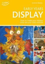 Early Years Display : Hundreds of Ideas for Displays Which Actively Involve Children - Kirstine Beeley